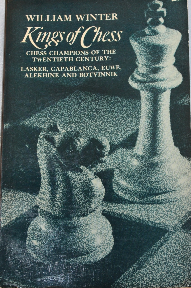Kings of Chess: Chess Champions of the Twentieth Century: Lasker, Capablanca, Alkehine, Euwe, and Botvinnik